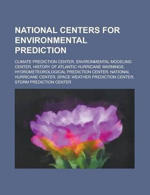 National Centers for Environmental Prediction - Storm Prediction Center (Paperback): Books Llc