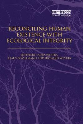 Reconciling Human Existence with Ecological Integrity - Science, Ethics, Economics and Law (Paperback): Laura Westra, Klaus...