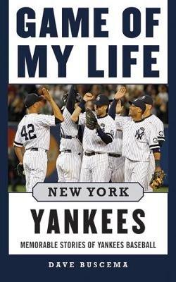 Game of My Life New York Yankees - Memorable Stories of Yankees Baseball (Hardcover): Dave Buscema