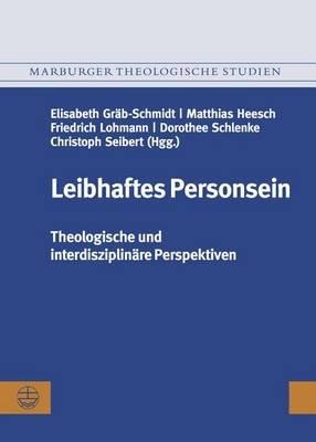 Leibhaftes Personsein - Theologische Und Interdisziplinare Perspektiven. Festschrift Fur Eilert Herms Zum 75. Geburtstag...