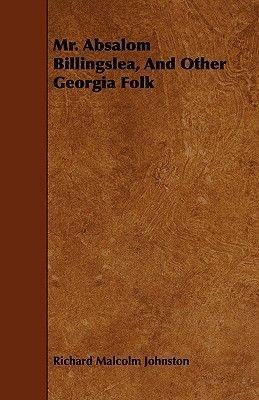 Mr. Absalom Billingslea, And Other Georgia Folk (Paperback): Richard Malcolm Johnston
