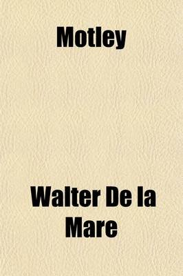 Motley; And Other Poems (Paperback): Walter de la Mare