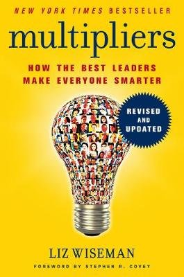 Multipliers, Revised and Updated - How the Best Leaders Make Everyone Smarter (Electronic book text): Liz Wiseman