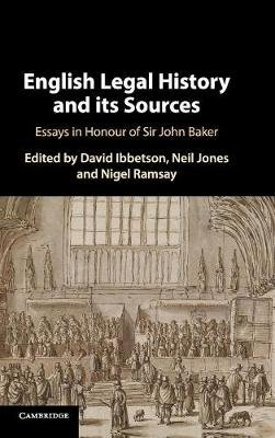 English Legal History and its Sources - Essays in Honour of Sir John Baker (Hardcover): David Ibbetson, Neil Jones, Nigel Ramsay