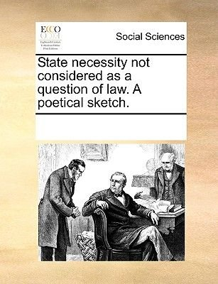 State Necessity Not Considered as a Question of Law. a Poetical Sketch. (Paperback): Multiple Contributors