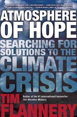 Atmosphere of Hope - Searching for Solutions to the Climate Crisis (Hardcover): Flannery