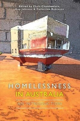 Homelessness in Australia (Paperback): Chris Chamberlain, Guy Johnson, Catherine Robinson