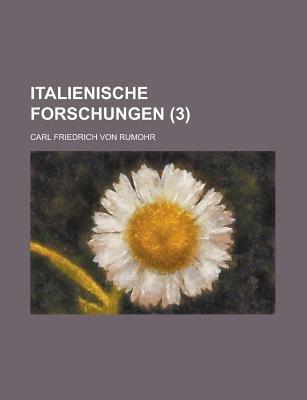 Italienische Forschungen (3) (Paperback): Us Government, Carl Friedrich Von Rumohr