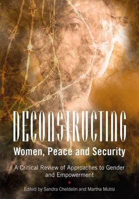 Deconstructing women, peace and security - A critical review of approaches to gender and empowerment (Paperback): Sandra I....