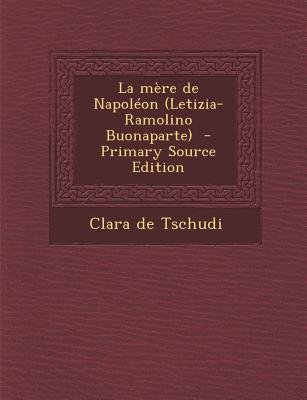 La Mere de Napoleon (Letizia-Ramolino Buonaparte) (English, French, Paperback, Primary Source): Clara De Tschudi