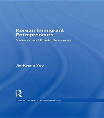Korean Immigrant Entrepreneurs - Networks and Ethnic Resources (Electronic book text): Jin-Kyung Yoo