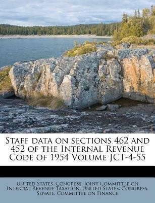 Staff Data on Sections 462 and 452 of the Internal Revenue Code of 1954 Volume Jct-4-55 (Paperback): United States...