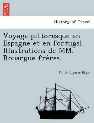 Voyage Pittoresque En Espagne Et En Portugal. Illustrations de MM. Rouargue Fre Res. (French, Paperback): Emile Auguste Begin
