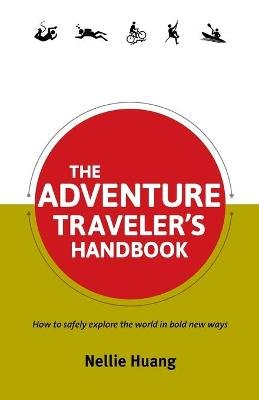 The Adventure Traveler's Handbook (Paperback): Nellie Huang