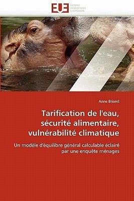 Tarification de L''Eau, Securite Alimentaire, Vulnerabilite Climatique (French, Paperback): Briand-A