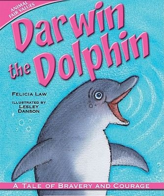 Darwin the Dolphin - A Tale of Bravery and Courage (Hardcover): Felicia Law