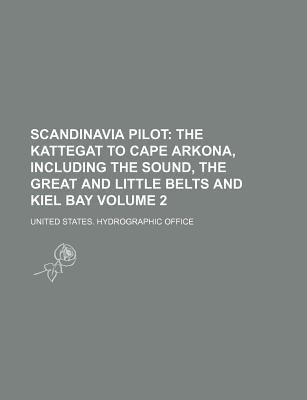 Scandinavia Pilot Volume 2; The Kattegat to Cape Arkona, Including the Sound, the Great and Little Belts and Kiel Bay...