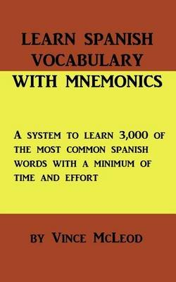 Learn Spanish Vocabulary with Mnemonics (Paperback): Vince McLeod