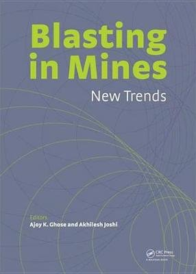 Blasting in Mining - New Trends (Electronic book text): Ajoy K. Ghose, Akhilesh Joshi