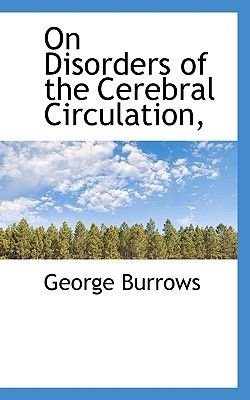 On Disorders of the Cerebral Circulation, (Paperback): George Burrows
