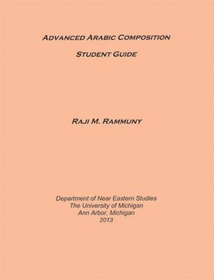 Advanced Arabic Composition: Student Guide (Paperback): Raji M Rammuny