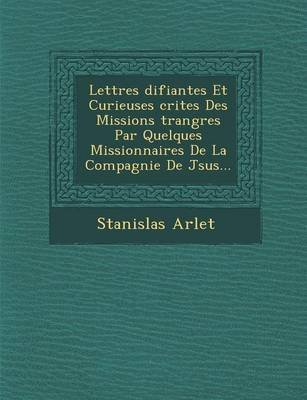 Lettres Difiantes Et Curieuses Crites Des Missions Trang Res Par Quelques Missionnaires de La Compagnie de J Sus... (French,...