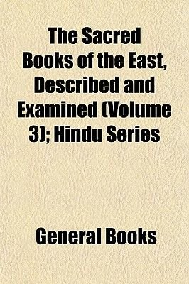 The Sacred Books of the East, Described and Examined (Volume 3); Hindu Series (Paperback): General Books