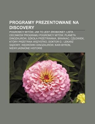 Programy Prezentowane Na Discovery - Pogromcy Mitow, Jak to Jest Zrobione?, Lista Odcinkow Programu Pogromcy Mitow, Planeta...