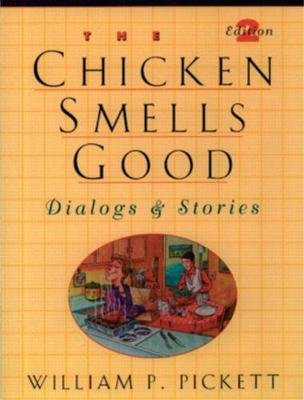 Chicken Smells Good, The, Dialogs and Stories (Paperback, 2nd edition): William P. Pickett