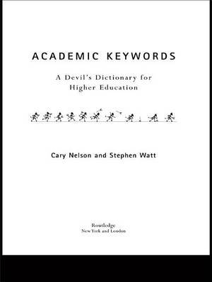 Academic Keywords - A Devil's Dictionary for Higher Education (Electronic book text): Cary Nelson, Stephen Watt