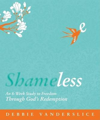 Shameless - An 8-Week Study to Freedom Through God's Redemption (Paperback): Debbie Vanderslice