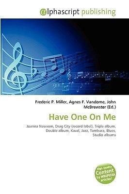 Have One on Me (Paperback): Frederic P. Miller, Agnes F. Vandome, John McBrewster
