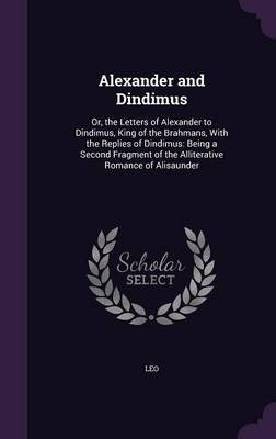 Alexander and Dindimus - Or, the Letters of Alexander to Dindimus, King of the Brahmans, with the Replies of Dindimus: Being a...