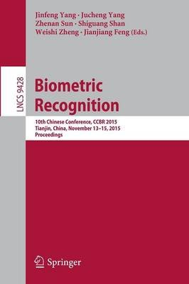 Biometric Recognition - 10th Chinese Conference, CCBR 2015, Tianjin, China, November 13-15, 2015, Proceedings (Paperback, 1st...