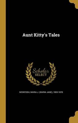 Aunt Kitty's Tales (Hardcover): Maria J (Maria Jane) 1803-18 McIntosh