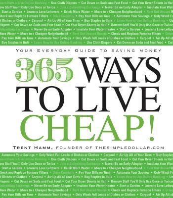 365 Ways to Live Cheap - Your Everyday Guide to Saving Money (Electronic book text): Trent Hamm
