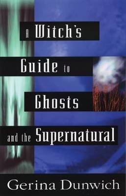 A Witch's Guide to Ghosts and the Supernatural (Paperback): Gerina Dunwich