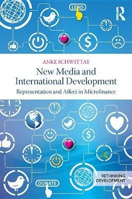 New Media and International Development - Representation and affect in microfinance (Electronic book text): Anke Schwittay
