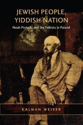 Jewish People, Yiddish Nation - Noah Prylucki and the Folkists in Poland (Paperback): Kalman Weiser