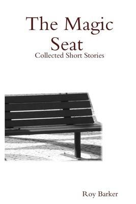 The Magic Seat : Collected Short Stories (Electronic book text): Roy Barker