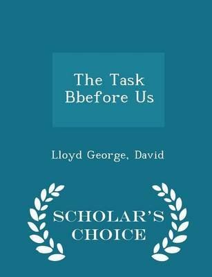 The Task Bbefore Us - Scholar's Choice Edition (Paperback): Lloyd George, David