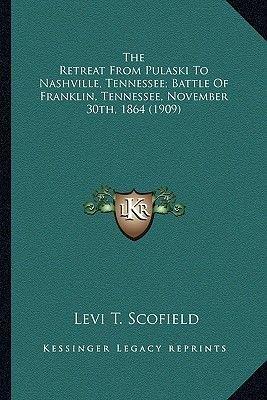 The Retreat from Pulaski to Nashville, Tennessee; Battle of the Retreat from Pulaski to Nashville, Tennessee; Battle of...