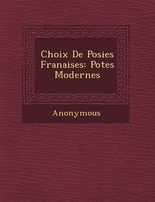 Choix de Po Sies Fran Aises - Po Tes Modernes (English, French, Paperback): Anonymous