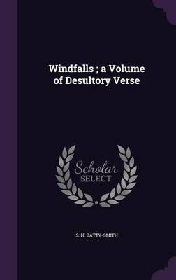 Windfalls; A Volume of Desultory Verse (Hardcover): S. H. Batty-Smith