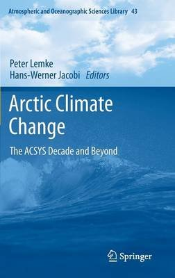 Arctic Climate Change - The ACSYS Decade and Beyond (Hardcover, 2012): Peter Lemke, Hans-Werner Jacobi