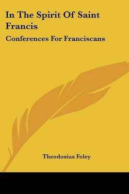 In the Spirit of Saint Francis - Conferences for Franciscans (Paperback): Theodosius Foley