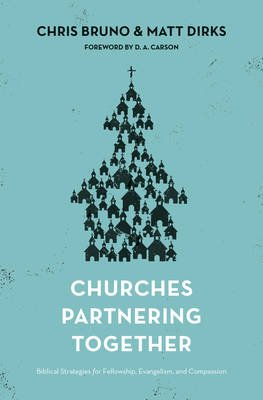 Churches Partnering Together - Biblical Strategies for Fellowship, Evangelism, and Compassion (Paperback): Chris Bruno, Matt...