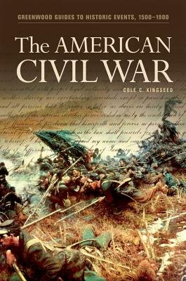 The American Civil War (Electronic book text, annotated edition): Cole C. Kingseed, Cole Kingseed (Ret )