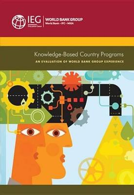 Knowledge-Based Country Programs - An Evaluation of World Bank Group Experience (Electronic book text): The World Bank