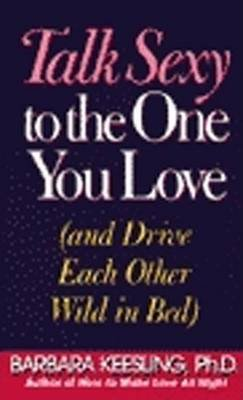 Talk Sexy to the One You Love (Abridged, Downloadable audio file, abridged edition): Barbara Ph D Keesling